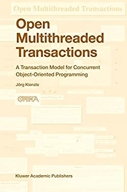 Open Multithreaded Transactions: A Transaction Model for Concurrent Object-Oriented Programming 9781402017278