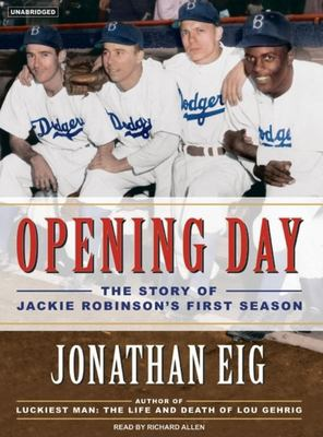 Opening Day: The Story of Jackie Robinson's First Season 9781400104345