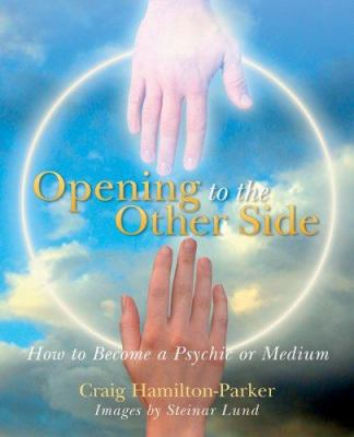 Opening to the Other Side: How to Become a Psychic or Medium 9781402713460