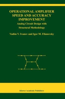 Operational Amplifier Speed and Accuracy Improvement: Analog Circuit Design with Structural Methodology 9781402077722