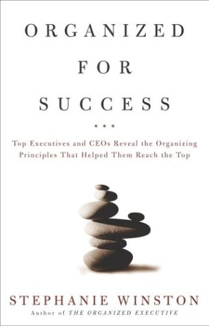 Organized for Success: Top Executives and Ceos Reveal the Organizing Principles That Helped Them Reach the Top 9781400047598