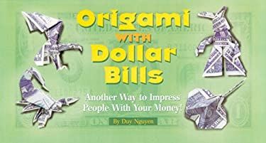 Origami with Dollar Bills: Another Way to Impress People with Your Money! 9781402726309