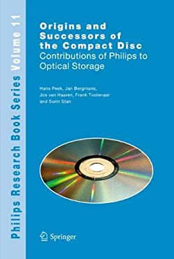 Origins and Successors of the Compact Disc: Contributions of Philips to Optical Storage 9781402095528