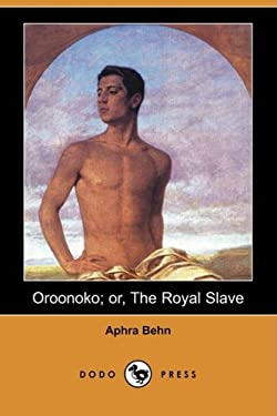 Oroonoko; Or, the Royal Slave (Dodo Press) 9781409913979