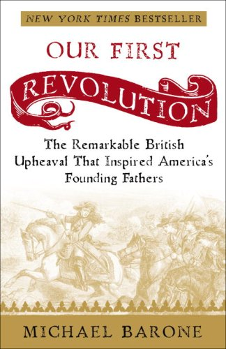 Our First Revolution: The Remarkable British Upheaval That Inspired America's Founding Fathers 9781400097937