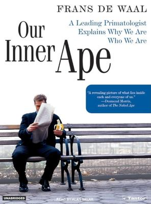 Our Inner Ape: A Leading Primatologist Explains Why We Are Who We Are 9781400151929