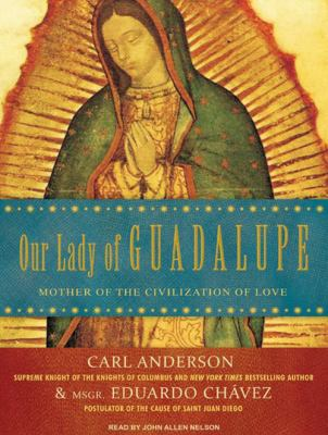 Our Lady of Guadalupe: Mother of the Civilization of Love 9781400164035
