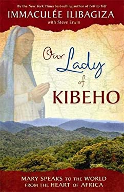 Our Lady of Kibeho: Mary Speaks to the World from the Heart of Africa 9781401923785