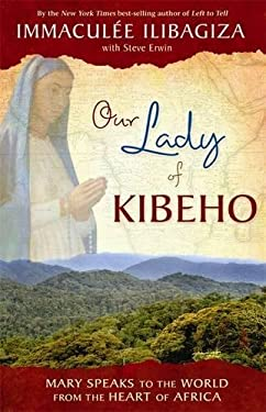 Our Lady of Kibeho: Mary Speaks to the World from the Heart of Africa 9781401927431