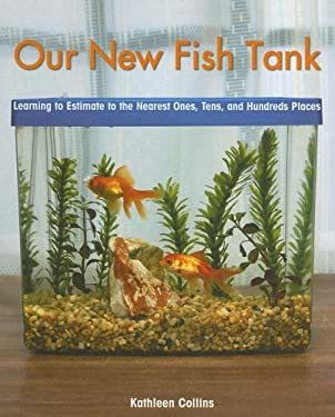Our New Fish Tank: Learning to Estimate to the Nearest Ones, Tens, and Hundreds Places 9781404233386