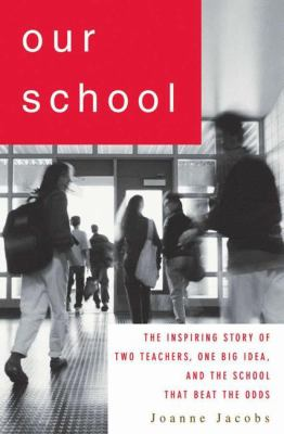 Our School: The Inspiring Story of Two Teachers, One Big Idea, and the School That Beat the Odds 9781403970237
