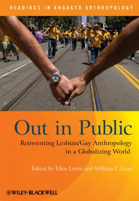 Out in Public: Reinventing Lesbian/Gay Anthropology in a Globalizing World 9781405191029