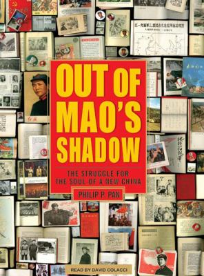 Out of Mao's Shadow: The Struggle for the Soul of a New China 9781400157501