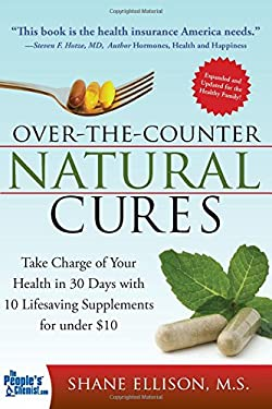 Over the Counter Natural Cures: Take Charge of Your Health in 30 Days with 10 Lifesaving Supplements for Under $10 9781402225055