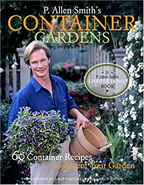 P. Allen Smith's Container Gardens: 60 Container Recipes to Accent Your Garden 9781400053438
