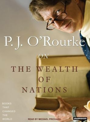 P.J. O'Rourke on the Wealth of Nations 9781400153862