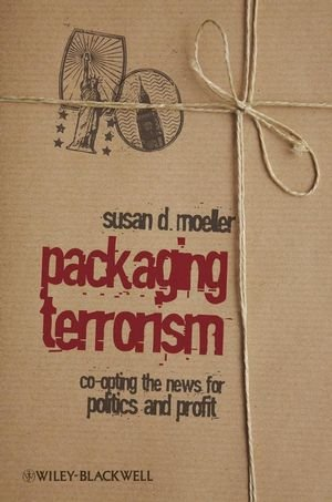 Packaging Terrorism: Co-Opting the News for Politics and Profit 9781405173650