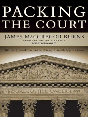 Packing the Court: The Rise of Judicial Power and the Coming Crisis of the Supreme Court 9781400162116