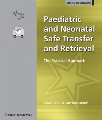 Paediatric and Neonatal Safe Transfer and Retrieval: The Practical Approach 9781405169196