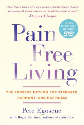 Pain Free Living: The Egoscue Method for Strength, Harmony, and Happiness [With DVD] 9781402786433