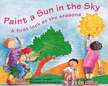 Paint a Sun in the Sky (First Look: Science) Claire Llewellyn and Amanda Wood