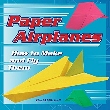 Paper Airplanes: How to Make and Fly Them 9781402728860