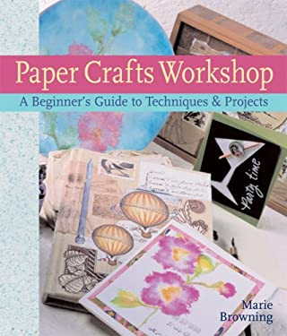 Paper Crafts Workshop: A Beginner's Guide to Techniques & Projects 9781402735080