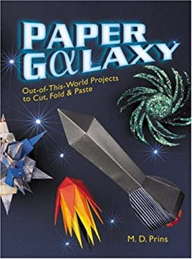 Paper Galaxy: Out-Of-This-World Projects to Cut, Fold & Paste 9781402747168