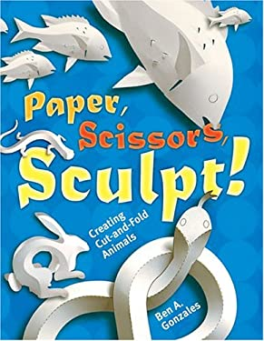 Paper, Scissors, Sculpt!: Creating Cut-And-Fold Animals 9781402718212