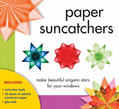 Paper Suncatchers: Make Beautiful Origami Stars for Your Windows 9781402796135