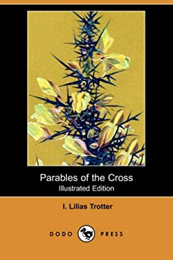 Parables of the Cross (Illustrated Edition) (Dodo Press) 9781409907213