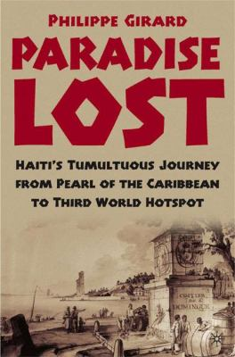 Paradise Lost: Haiti's Tumultuous Journey from Pearl of the Caribbean to Third World Hotspot 9781403968876