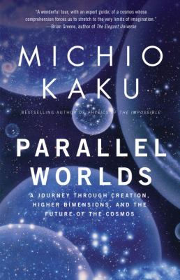 Parallel Worlds: A Journey Through Creation, Higher Dimensions, and the Future of the Cosmos 9781400033720