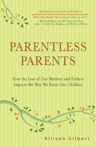Parentless Parents: How the Loss of Our Mothers and Fathers Impacts the Way We Raise Our Children 9781401323516