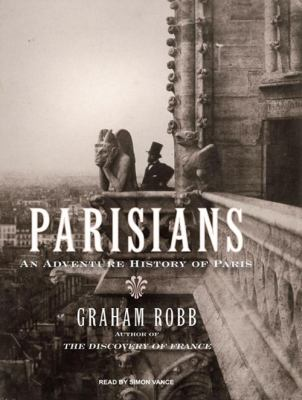 Parisians: An Adventure History of Paris 9781400167104
