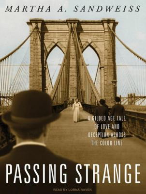 Passing Strange: A Gilded Age Tale of Love and Deception Across the Color Line 9781400111510