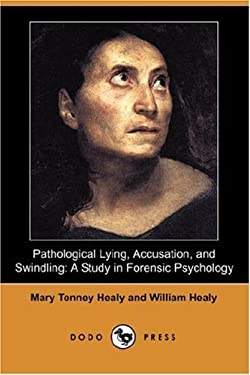 Pathological Lying, Accusation, and Swindling: A Study in Forensic Psychology (Dodo Press) 9781406544299