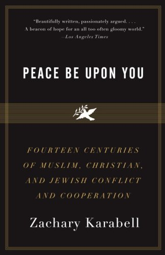 Peace Be Upon You: Fourteen Centuries of Muslim, Christian, and Jewish Conflict and Cooperation 9781400079216