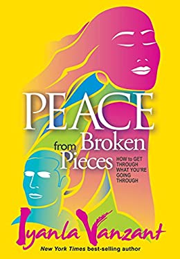 Peace from Broken Pieces: How to Get Through What You're Going Through 9781401928223