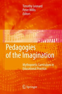 Pedagogies of the Imagination: Mythopoetic Curriculum in Educational Practice 9781402082818