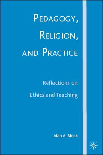 Pedagogy, Religion, and Practice: Reflections on Ethics and Teaching 9781403983732