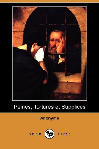 Peines, Tortures Et Supplices (Dodo Press) 9781409977384