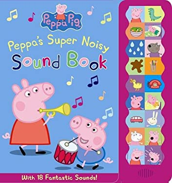 Peppa's Super Noisy Sound Book. (Peppa Pig) Ladybird