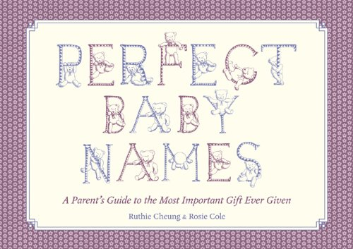 Perfect Baby Names: A Parent's Guide to the Most Important Gift Ever Given 9781409114499