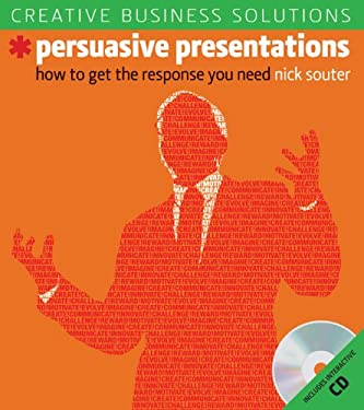 Persuasive Presentations: How to Get the Response You Need [With Interactive CD] 9781402748356