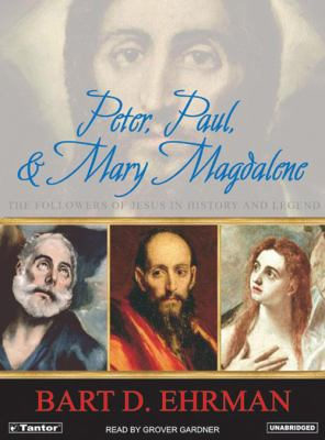 Peter, Paul and Mary Magdalene: The Followers of Jesus in History and Legend 9781400152360