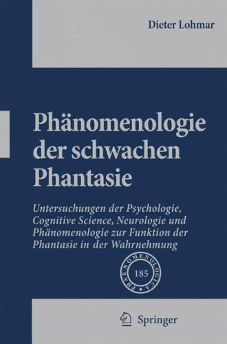 Phanomenologie der Schwachen Phantasie: Untersuchungen der Psychologie, Cognitive Science, Neurologie Und Phanomenologie Zur Funktion der Phantasie In 9781402068300