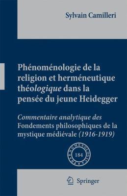 Phenomenologie de la Religion Et Hermeneutique Theologique Dans la Pensee Du Jeune Heidegger: Commentaire Analytique Des Fondements Philosophiques de 9781402067303