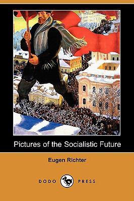 Pictures of the Socialistic Future (Dodo Press) 9781409959786