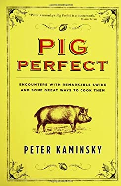 Pig Perfect: Encounters with Remarkable Swine and Some Great Ways to Cook Them 9781401300364